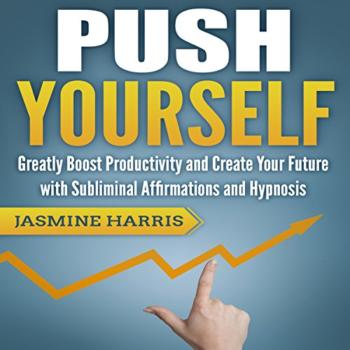 Push Yourself: Greatly Boost Productivity and Create Your Future with Subliminal Affirmations and Hypnosis Titelbild