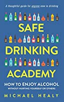 Safe Drinking Academy: How to Enjoy Alcohol Without Hurting Yourself or Others