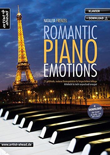 Romantic Piano Emotions: 25 gefühlvolle, moderne Klavierspielstücke für fortgeschrittene Anfänger, mittelleicht bis leicht anspruchsvoll (inkl. Download). Spielbuch. Klavierstücke. Klaviernoten.