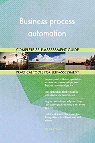 Business process automation All-Inclusive Self-Assessment - More than 630 Success Criteria, Instant Visual Insights, Comprehensive Spreadsheet Dashboard, Auto-Prioritized for Quick Results