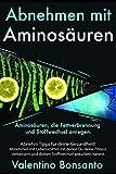 Abnehmen mit Aminosäuren: Aminosäuren, die Fettverbrennung und Stoffwechsel anregen