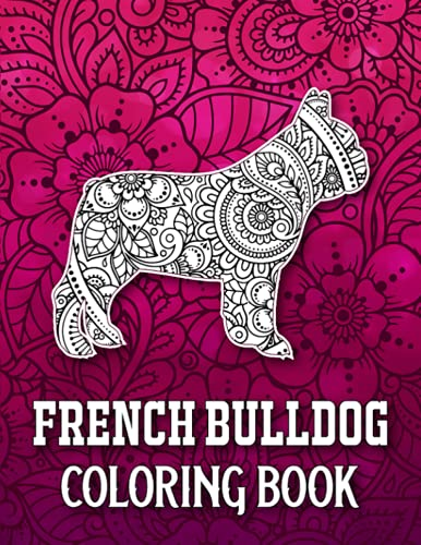 French Bulldog Coloring Book: French Bulldog Coloring Book for Adults Stress Relief and Relaxation, French Bulldog Gifts for Women