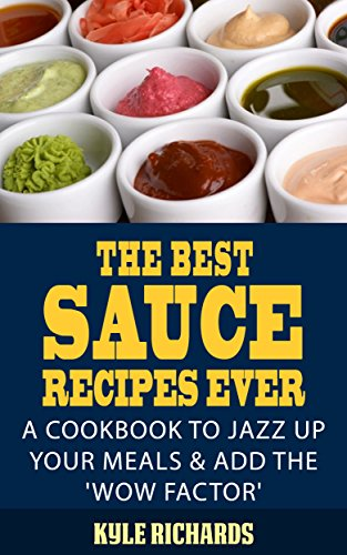 The Best Sauce Recipes Ever! by Kyle Richards ebook deal