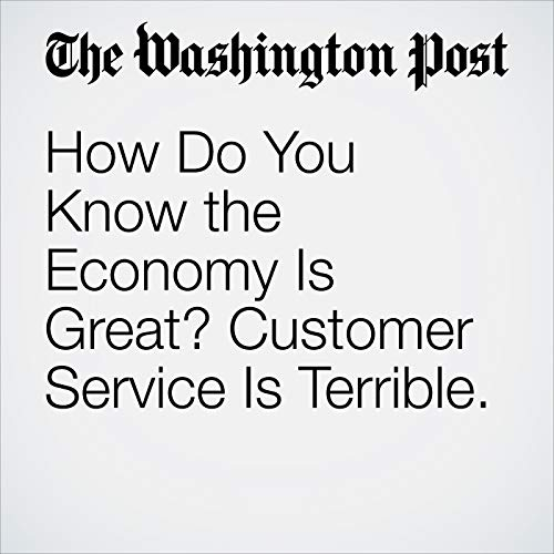 How Do You Know the Economy Is Great? Customer Service Is Terrible. copertina