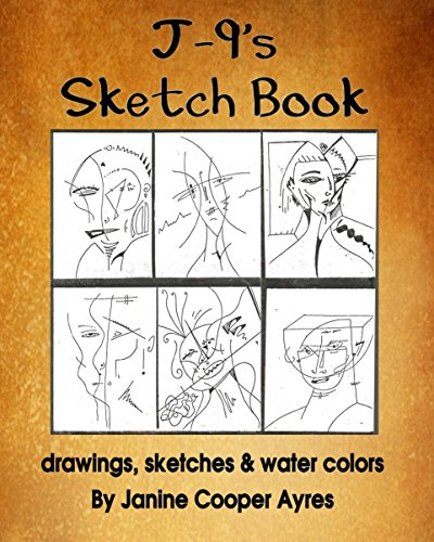 J-9's Sketchbook: Drawings, Sketches and Watercolors By Janine Cooper Ayres (English Edition)