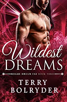 Wildest Dreams (Rogue Dream Fae Book 3) by [Terry Bolryder]