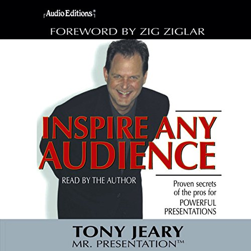 Inspire Any Audience     Proven Secrets of the Pros              By:                                                                                                                                 Tony Jeary                               Narrated by:                                                                                                                                 Tony Jeary                      Length: 2 hrs and 50 mins     50 ratings     Overall 3.4