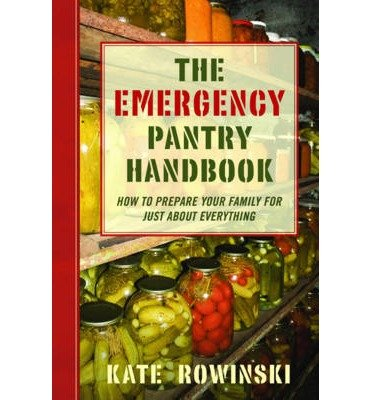 [ The Emergency Pantry Handbook: How to Prepare Your Family for Just about Everything by Rowinski, Kate ( Author ) May-2013 Paperback ]