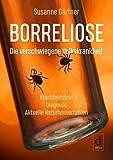 Borreliose – Die verschwiegene Volkskrankheit: Krankheitsbild, Diagnose, aktuelle Naturheilverfahren