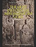 The Most Influential Mesoamerican Gods: The History and Legacy of Quetzalcoatl, Huitzilopochtli, and Tlaloc