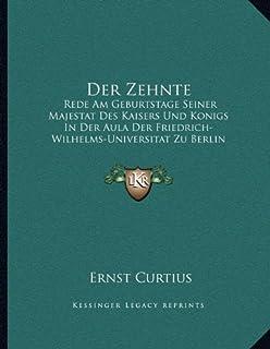 Der Zehnte: Rede Am Geburtstage Seiner Majestat Des Kaisers Und Konigs In Der Aula Der Friedrich-Wilhelms-Universitat Zu B...