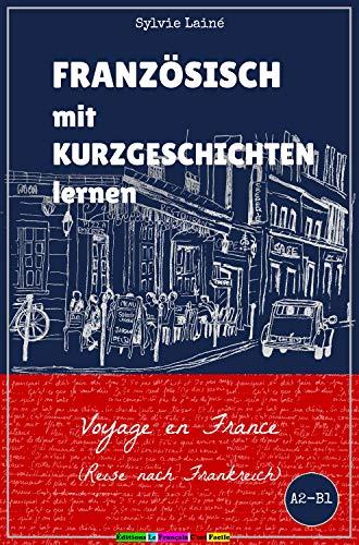 Französisch mit Kurzgeschichten lernen: Voyage en France (Reise nach Frankreich) (Sylvies Französische Lesekiste t. 2) (French Edition)