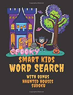 Spooky Smart Kids Word Search with Bonus Haunted House Sudoku: Full Color Large Print Halloween Word Search with Halloween Words for Kids, DC Heroes, ... Magical Famous Objects and Halloween Animals.