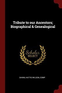 Tribute to Our Ancestors; Biographical & Genealogical