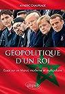 Géopolitique d'un Roi – Essai sur un Maroc moderne et multipolaire par Chauprade