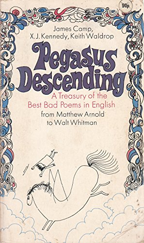 Pegasus Descending: A Treasury of the Best Bad Poems in English from matthew Arnold to Walt Whitman