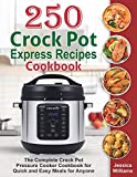 250 Crock Pot Express Recipes Cookbook: The Complete Crock Pot Pressure Cooker Cookbook for Quick and Easy Meals for Anyone.