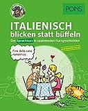 PONS Sprachkurs Italienisch 1 blicken statt büffeln : Der Sprachkurs in spannenden Kurzgeschichten. Für Anfänger Plus.