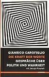Die Kraft der Worte: Gespräche über Politik und Wahrheit - Gianrico Carofiglio