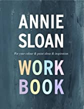 The Annie Sloan Work Book: For Your Colour & Paint Ideas & Inspiration