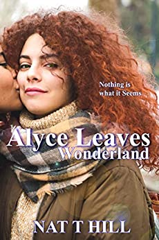 Alyce Leaves Wonderland: (Growing Pains) by [Nat T Hill]