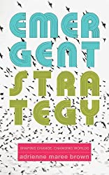 "This image is of a book cover, ""Emergent Strategy: Shaping Change, Changing Worlds,"" by adrienne maree brown."