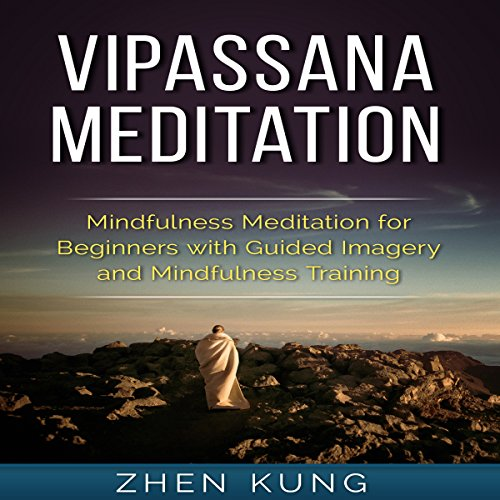 Vipassana Meditation: Mindfulness Meditation for Beginners with Guided Imagery and Mindfulness Training Audiobook By Zhen Kung cover art