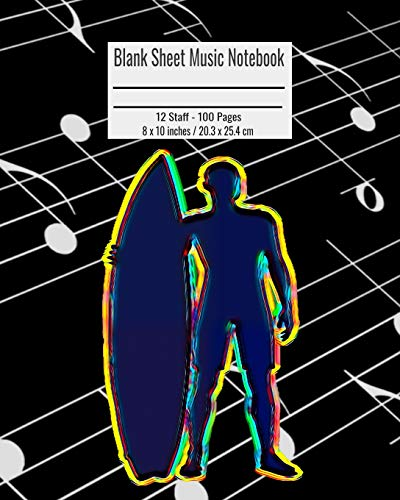 Blank Sheet Music Notebook: 100 Pages 12 Staff Music Manuscript Paper Colorful Surfer Hawaii Cover 8 x 10 inches / 20.3 x 25.4 cm