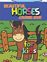 Beautiful Horses Coloring Book for kids: Horse Coloring Pages for Kids (Horse Coloring Book for Kids Ages 4-8 9-12)