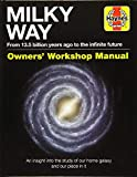 Milky Way Owners' Workshop Manual: From 13.5 billion years ago to the infinite future: An insight into the study of our home galaxy and our place in it (Haynes Manuals)