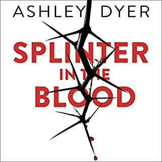 Splinter in the Blood                   By:                                                                                                                                 Ashley Dyer                               Narrated by:                                                                                                                                 Piers Hampton                      Length: 12 hrs and 48 mins     10 ratings     Overall 4.4