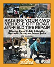 Raising Your 4WD Vehicle Off-Road & In-Field Tire Repair: Effective Use of Hi-Lift, Inflatable, Hydraulic, Screw, and Scissor Jacks (Off-Road & Overland Adventure Infobooks) (Volume 2)