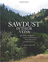 Sawdust in Their Veins: The Story of George Eckersley Stoddard and Ellen Spowart Izatt Stoddard, Their Ancestors and Descendants