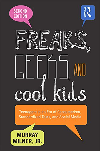 Freaks, Geeks, and Cool Kids: Teenagers in an Era of Consumerism, Standardized Tests, and Social Media (English Edition)