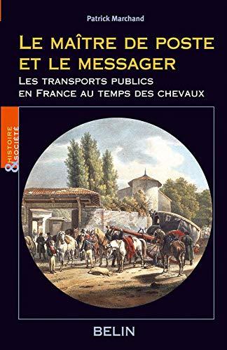 Le maître de poste et le messager : Une histoire du transport public en France au temps du cheval 1700-1850