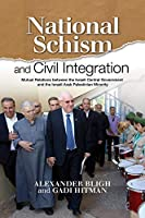 National Schism and Civil Integration: Mutual Relations Between the Israeli Central Government and the Israeli Arab Palestinian Minority