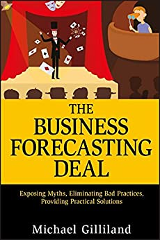 The Business Forecasting Deal: Exposing Myths, Eliminating Bad Practices, Providing Practical Solutions (Wiley and SAS Business Series Book 27) by [Michael Gilliland]