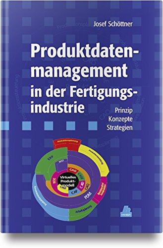 Produktdatenmanagement in der Fertigungsindustrie: Prinzip - Konzepte - Strategien