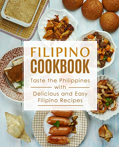 Filipino Cookbook: Taste the Philippines with Delicious and Easy Filipino Recipes (English Edition)
