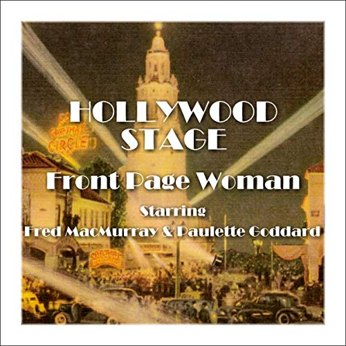 Hollywood Stage - Front Page Woman                   By:                                                                                                                                 Hollywood Stage Productions                               Narrated by:                                                                                                                                 Fred MacMurray,                                                                                        Claudette Goddard                      Length: 1 hr     Not rated yet     Overall 0.0
