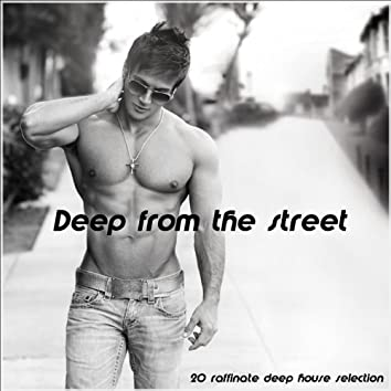 Deep from the Street (20 Raffinate Deep House Selection)