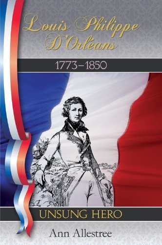 Louis Philippe D'Orleans, King of the French, 1773-1850: Unsung Hero by Ann...