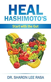 Heal Hashimoto's: Start with the Gut by [Dr. Sharon Lee Rasa]