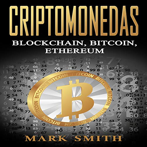 Criptomonedas: Blockchain, Bitcoin, Ethereum [Cryptocurrencies: Blockchain, Bitcoin, Ethereum] (Spanish Edition) audiobook cover art