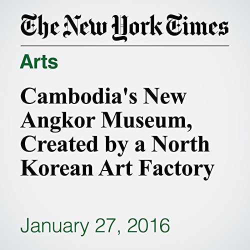 Cambodia's New Angkor Museum, Created by a North Korean Art Factory cover art