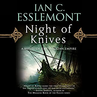 Night of Knives     Novels of the Malazan Empire, Book 1              Written by:                                                                                                                                 Ian C. Esslemont                               Narrated by:                                                                                                                                 John Banks                      Length: 9 hrs and 57 mins     17 ratings     Overall 4.5