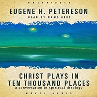 Christ Plays in Ten Thousand Places     A Conversation in Spiritual Theology              By:                                                                                                                                 Eugene H. Peterson                               Narrated by:                                                                                                                                 Grover Gardner                      Length: 15 hrs and 9 mins     3 ratings     Overall 5.0
