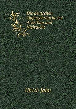 Paperback Die Deutschen Opfergebrauche Bei Ackerbau und Viehzucht Book