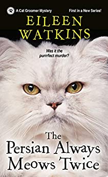 The Persian Always Meows Twice (A Cat Groomer Mystery Book 1) by [Eileen Watkins]