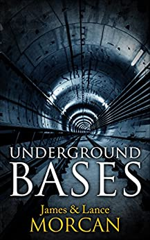 UNDERGROUND BASES: Subterranean Military Facilities and the Cities Beneath Our Feet (The Underground Knowledge Series Book 7) by [James Morcan, Lance Morcan, Jerry Griffin]